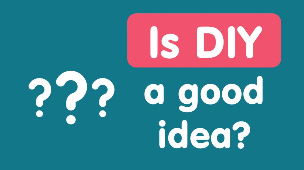 Is DIY A good idea?