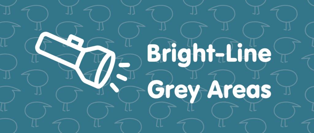Bright-line Grey Areas